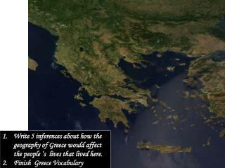 Write 5 inferences about how the geography of Greece would affect the people 's  lives that lived here.  Finish  Greec