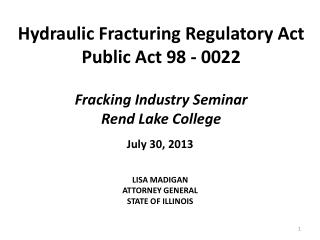 Hydraulic Fracturing Regulatory Act Public Act 98 - 0022 Fracking Industry Seminar Rend Lake College