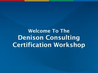 Welcome To The Denison Consulting Certification Workshop