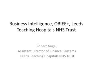 Business Intelligence, OBIEE+, Leeds Teaching Hospitals NHS Trust