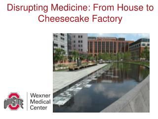 Disrupting Medicine: From House to  Cheesecake Factory