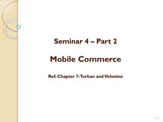 Seminar 4 – Part 2 Mobile Commerce Ref: Chapter 7: Turban and Volonino