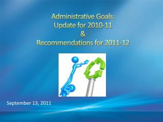 Administrative Goals:  Update for  2010-11 & Recommendations for  2011-12