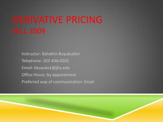 Derivative Pricing Fall 2009