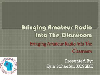 Bringing Amateur Radio Into The Classroom Bringing Amateur Radio Into The Classroom