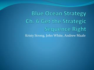 Blue Ocean Strategy Ch. 6 Get the Strategic Sequence Right