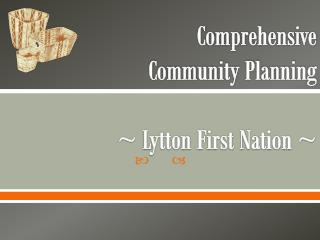 Comprehensive Community Planning ~ Lytton First Nation ~