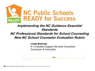 Implementing the NC Guidance Essential Standards  NC Professional Standards for School Counseling New NC School Counselo