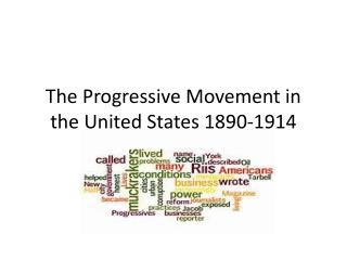 The Progressive Movement in the United States 1890-1914