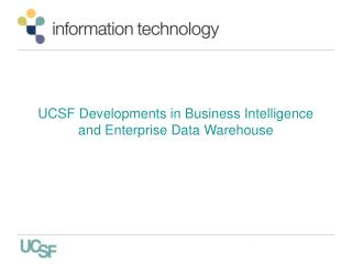 UCSF Developments in Business Intelligence and Enterprise Data Warehouse