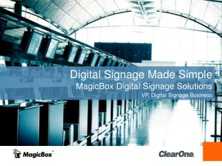 Digital Signage Made Simple MagicBox Digital Signage Solutions VP , Digital Signage Business