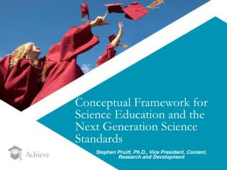 Conceptual Framework for Science Education and the Next Generation Science Standards Stephen Pruitt, Ph.D.,  Vice Presid