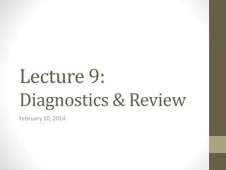 Lecture 9: Diagnostics & Review