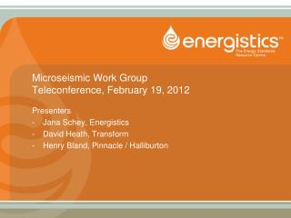 Microseismic Work Group Teleconference, February 19, 2012