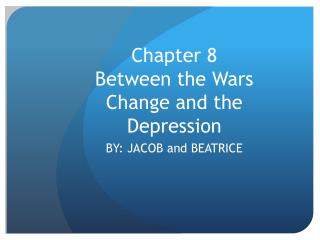Chapter 8  Between the Wars Change and the Depression
