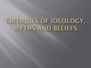 Critiques of ideology, myths and beliefs