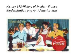 History 172-History of Modern France Modernisation  and Anti-Americanism
