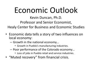 Economic Outlook Kevin Duncan, Ph.D. Professor and Senior Economist, Healy Center for Business and Economic Studies