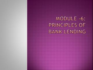 Module -6: Principles of Bank Lending