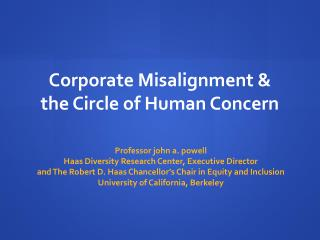 Professor john a.  powell Haas Diversity Research Center, Executive Director andThe Robert D. Haas Chancellor's Chair i