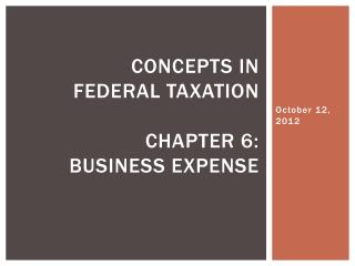 Concepts in  Federal Taxation Chapter 6:  Business expense