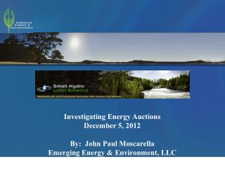 Investigating Energy  Auctions December 5, 2012 By:  John Paul  Moscarella Emerging Energy & Environment, LLC