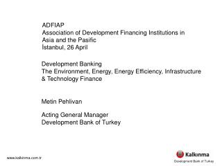 D evelopment Banking T he Environment,  Energy ,  Energy Efficiency ,  Infrastructure & T echnology  Finance Metin Pehl