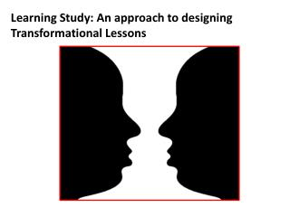 Learning Study: An approach to designing Transformational Lessons