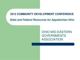 2012 COMMUNITY DEVELOPMENT CONFERENCE State and Federal Resources for Appalachian Ohio