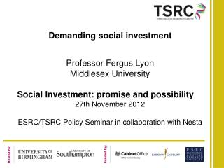Demanding social investment Professor Fergus Lyon Middlesex University Social Investment: promise and possibility 27th