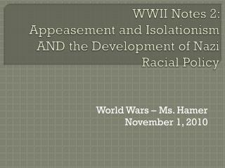 WWII Notes 2:  Appeasement and Isolationism AND the Development of Nazi Racial Policy