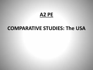 A2 PE  COMPARATIVE STUDIES: The USA