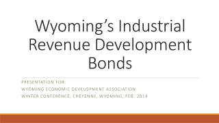 Wyoming's Industrial Revenue Development Bonds