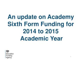 An update on Academy  Sixth Form  Funding for 2014 to 2015  Academic Year