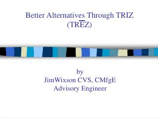 Better Alternatives Through TRIZ (TREZ)
