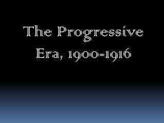 The Progressive Era, 1900-1916