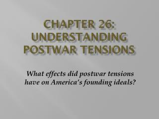 Chapter 26: Understanding Postwar Tensions