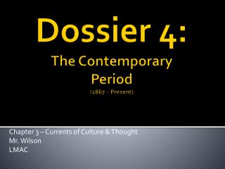 Dossier 4: The Contemporary  Period (1867 – Present)