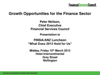 Growth Opportunities for the Finance Sector  Peter Neilson,  Chief Executive Financial  Services  Council Presentation