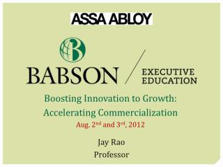 Boosting Innovation to Growth: Accelerating Commercialization Aug. 2 nd  and 3 rd , 2012