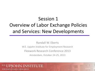 Session 1 Overview of Labor Exchange Policies and Services: New Developments