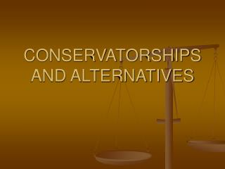 CONSERVATORSHIPS AND ALTERNATIVES