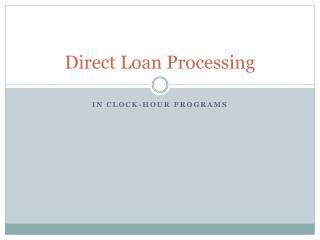 Direct Loan Processing