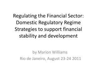 Regulating  the Financial  Sector :  Domestic Regulatory Regime Strategies  to support  financial stability  and  devel
