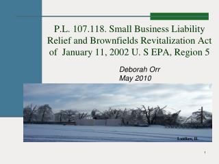 P.L. 107.118. Small Business Liability Relief and Brownfields Revitalization Act of  January 11, 2002 U. S EPA, Region