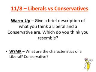 Warm-Up  – Give a brief description of what you think a Liberal and a Conservative are. Which do you think you resembl