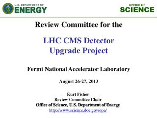 Kurt Fisher Review  Committee Chair  Office of Science, U.S. Department of Energy http://www.science.doe.gov/opa/