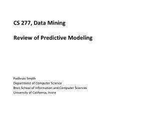 CS 277, Data Mining Review of Predictive Modeling