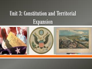 Unit 3: Constitution and Territorial Expansion