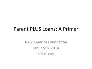 Parent PLUS Loans: A Primer